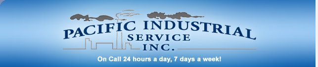 Pacific Industrial Service Inc. | On Call 24 hours a day, 7 days a week